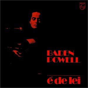 Baden Powell - E de Lei (1972)