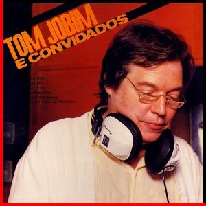 Antonio Carlos Jobim - Tom Jobim e Convidados (1985)