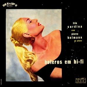 Trio Surdina com Pierre Kolmann ao Piano - Boleros em HI-FI (1958)