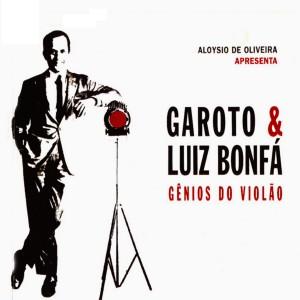 Garoto & Luiz Bonfá - Gênios Do Violao