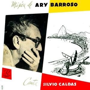 Sílvio Caldas & Ary Barroso - Ary Barroso, Canta Silvio Caldas