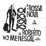 Roberto Menescal - A Bossa Nova De Roberto Menescal E Seu Conjunto