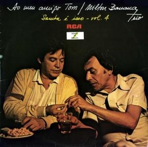 Milton Banana - Milton Banana Trio - Ao Meu Amigo Tom - Samba É Isso Vol. 4